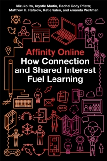 Affinity Online : How Connection and Shared Interest Fuel Learning, Hardback Book
