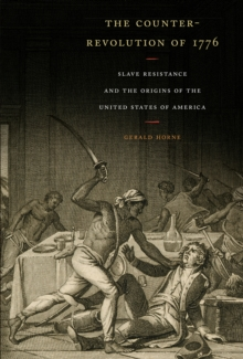 The Counter-Revolution of 1776 : Slave Resistance and the Origins of the United States of America, Paperback Book
