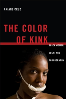 The Color of Kink : Black Women, BDSM, and Pornography, Hardback Book