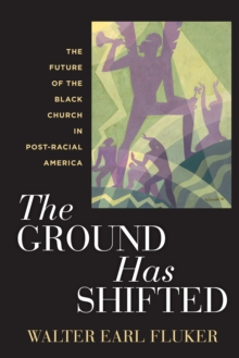 The Ground Has Shifted : The Future of the Black Church in Post-Racial America, Hardback Book