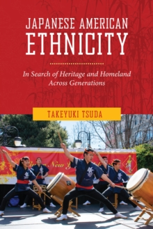 Japanese American Ethnicity : In Search of Heritage and Homeland Across Generations, Paperback / softback Book