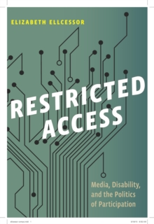 Restricted Access : Media, Disability, and the Politics of Participation, Hardback Book