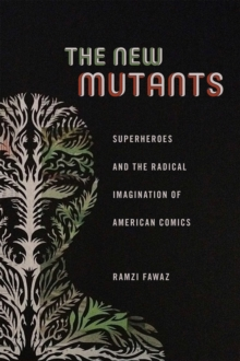 The New Mutants : Superheroes and the Radical Imagination of American Comics, Hardback Book