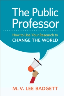 The Public Professor : How to Use Your Research to Change the World, Hardback Book