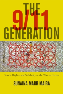 The 9/11 Generation : Youth, Rights, and Solidarity in the War on Terror, Hardback Book