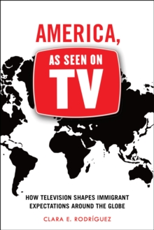 America, As Seen on TV : How Television Shapes Immigrant Expectations around the Globe, Paperback Book