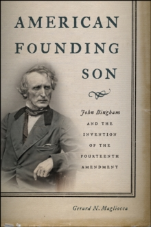 American Founding Son : John Bingham and the Invention of the Fourteenth Amendment, Paperback Book