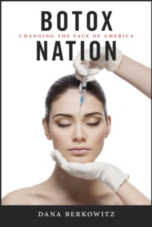 Botox Nation : Changing the Face of America, Paperback Book
