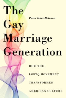 The Gay Marriage Generation : How the LGBTQ Movement Transformed American Culture, Paperback / softback Book