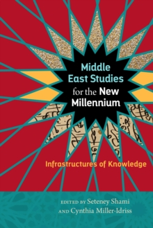 Middle East Studies for the New Millennium : Infrastructures of Knowledge, Hardback Book