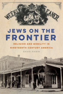 Jews on the Frontier : Religion and Mobility in Nineteenth-Century America, Hardback Book