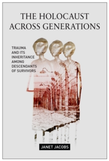 The Holocaust Across Generations : Trauma and its Inheritance Among Descendants of Survivors, Paperback / softback Book