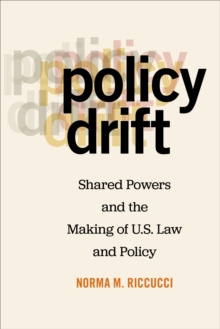 Policy Drift : Shared Powers and the Making of U.S. Law and Policy, Paperback / softback Book