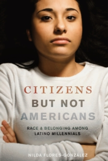 Citizens but Not Americans : Race and Belonging among Latino Millennials, Paperback / softback Book