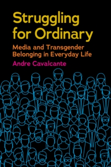 Struggling for Ordinary : Media and Transgender Belonging in Everyday Life, Paperback / softback Book