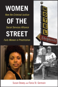 Women of the Street : How the Criminal Justice-Social Services Alliance Fails Women in Prostitution, Paperback / softback Book