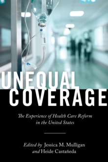 Unequal Coverage : The Experience of Health Care Reform in the United States, Paperback / softback Book