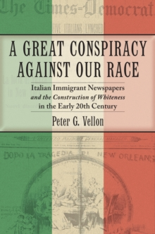A Great Conspiracy against Our Race : Italian Immigrant Newspapers and the Construction of Whiteness in the Early 20th Century, Paperback / softback Book