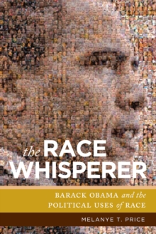 The Race Whisperer : Barack Obama and the Political Uses of Race, Hardback Book