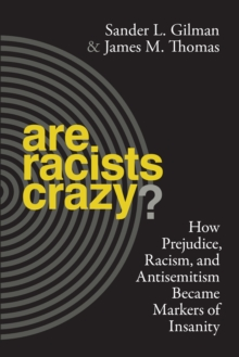 Are Racists Crazy? : How Prejudice, Racism, and Antisemitism Became Markers of Insanity, Hardback Book