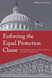 Enforcing the Equal Protection Clause : Congressional Power, Judicial Doctrine, and Constitutional Law, Hardback Book