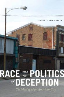 Race and the Politics of Deception : The Making of an American City, Hardback Book