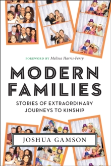Modern Families : Stories of Extraordinary Journeys to Kinship, Paperback Book