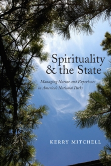 Spirituality and the State : Managing Nature and Experience in America's National Parks, Paperback / softback Book