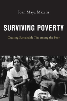 Surviving Poverty : Creating Sustainable Ties among the Poor, Hardback Book