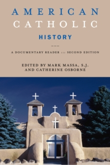 American Catholic History, Second Edition : A Documentary Reader, Paperback / softback Book