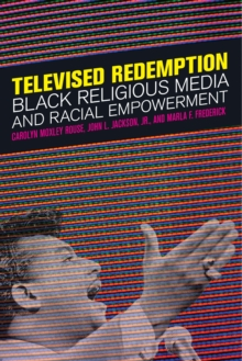 Televised Redemption : Black Religious Media and Racial Empowerment, Hardback Book
