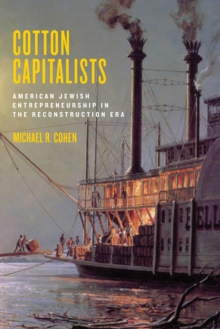 Cotton Capitalists : American Jewish Entrepreneurship in the Reconstruction Era, Hardback Book