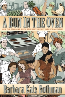 A Bun in the Oven : How the Food and Birth Movements Resist Industrialization, Paperback Book