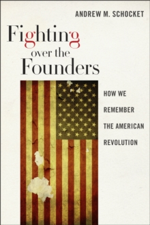 Fighting over the Founders : How We Remember the American Revolution, Paperback / softback Book