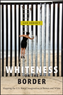 Whiteness on the Border : Mapping the US Racial Imagination in Brown and White, Hardback Book