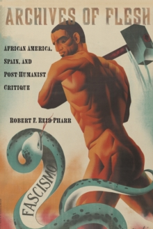 Archives of Flesh : African America, Spain, and Post-Humanist Critique, Hardback Book