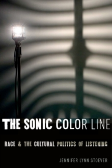 The Sonic Color Line : Race and the Cultural Politics of Listening, Hardback Book
