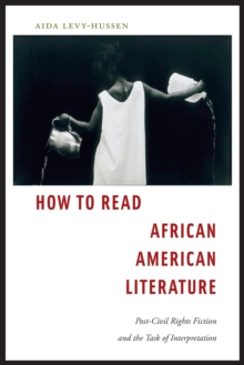 How to Read African American Literature : Post-Civil Rights Fiction and the Task of Interpretation, Hardback Book