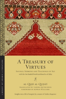 A Treasury of Virtues : Sayings, Sermons, and Teachings of 'Ali, with the One Hundred Proverbs attributed to al-Jahiz, Paperback / softback Book