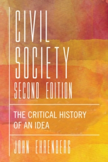 Civil Society, Second Edition : The Critical History of an Idea, Hardback Book