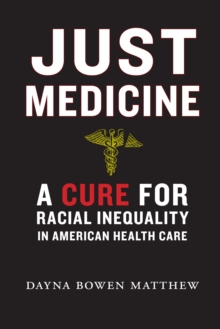 Just Medicine : A Cure for Racial Inequality in American Health Care, Hardback Book