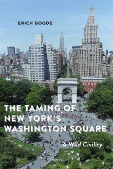 The Taming of New York's Washington Square : A Wild Civility, Paperback / softback Book