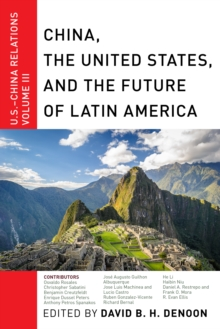 China, The United States, and the Future of Latin America : U.S.-China Relations, Volume III, Hardback Book