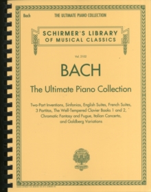Schirmer's Library Of Musical Classics Volume 2102 : Bach - The Ultimate Piano Collection, Paperback / softback Book