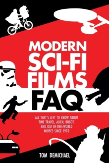 Modern Sci-Fi Films FAQ : All That's Left to Know About Time-Travel, Alien, Robot, and Out-of-This-World Movies Since 1970, Paperback / softback Book