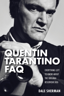 Quentin Tarantino FAQ : Everything Left to Know About the Original Reservoir Dog, Paperback / softback Book