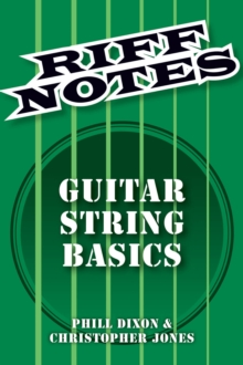Dixon Phill & Jones Chris Riff Notes Guitar Strings Basics Gtr Bk, Paperback / softback Book