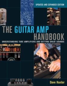 Hunter Dave the Guitar AMP Handbook Understanding Tube Bam Book : Understanding Tube Amplifiers and Getting Great Sounds, Paperback Book