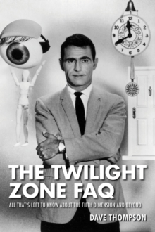 Twilight Zone FAQ : All That's Left to Know About the Fifth Dimension and Beyond, Paperback Book