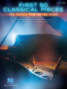 First 50 Classical Pieces You Should Play On The Piano (Easy Piano), Paperback / softback Book